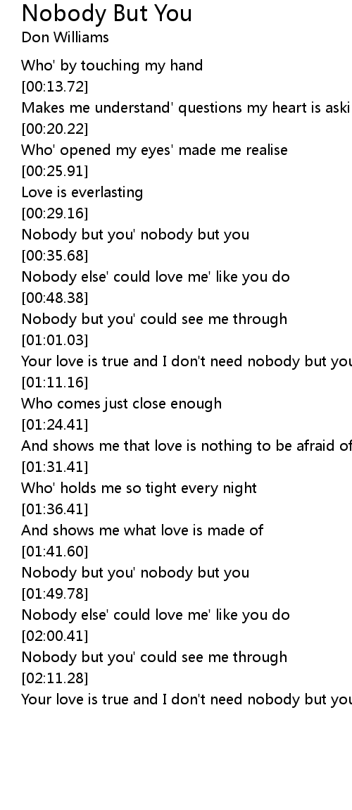 Nobody But You Lyrics Follow Lyrics Nobody but you recorded by don williams written by john jarrard and j.d. nobody but you lyrics follow lyrics
