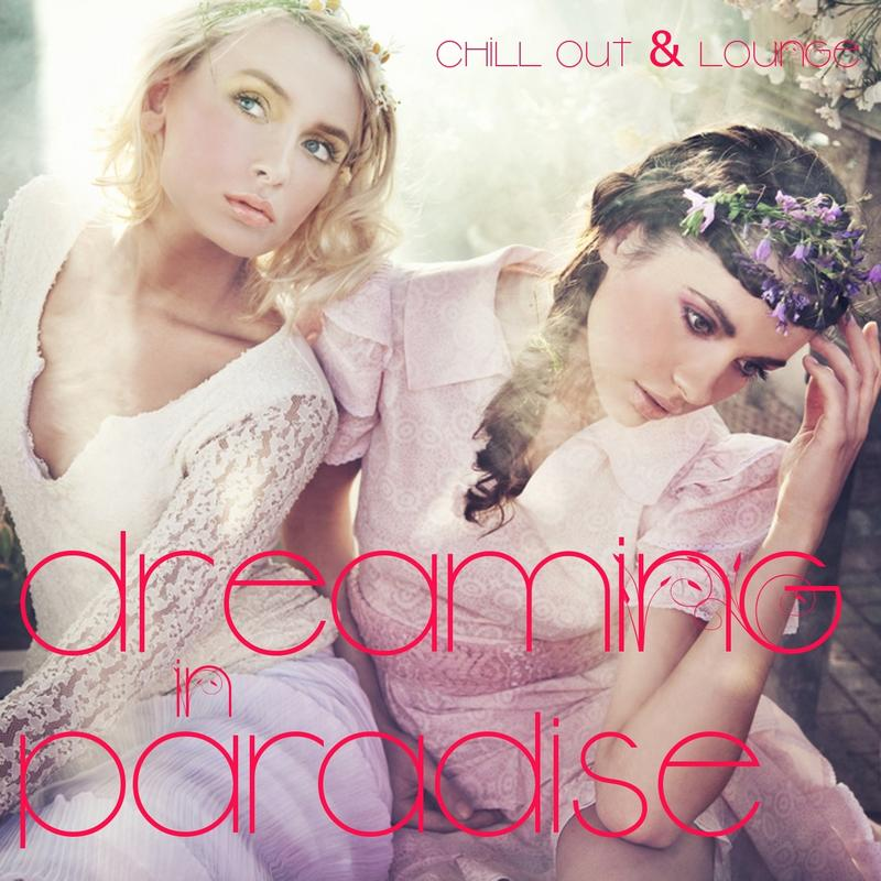 Dreaming In Paradise - Chill Out & Lounge