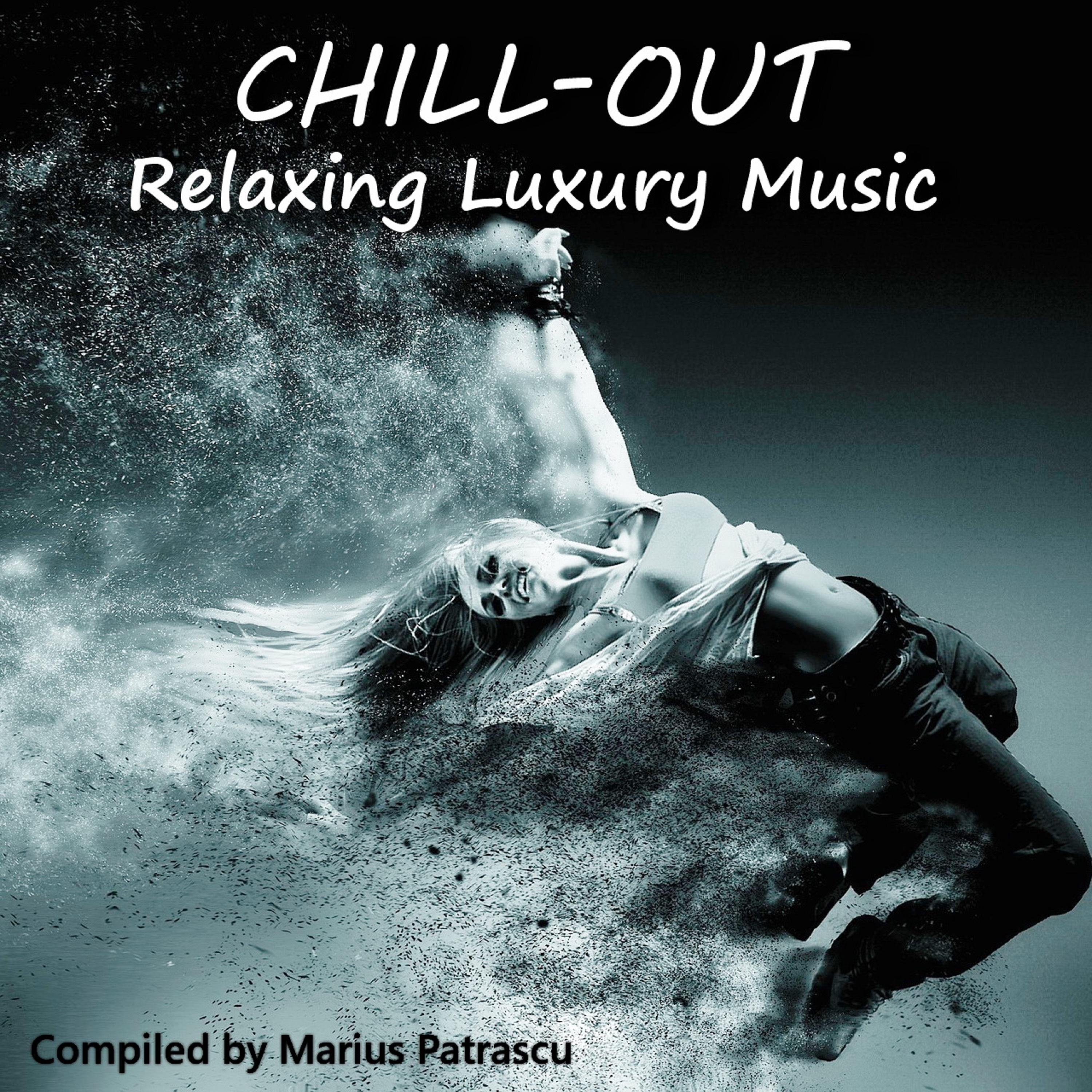 Chill-Out Relaxing Luxury Music (Mixed By Marius Patrascu) [Continuous DJ Mix]